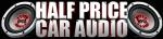 Half Price Car Audio Discount Code